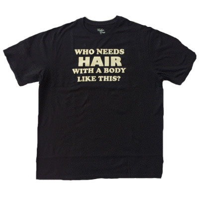 Who needs hair T-shirt