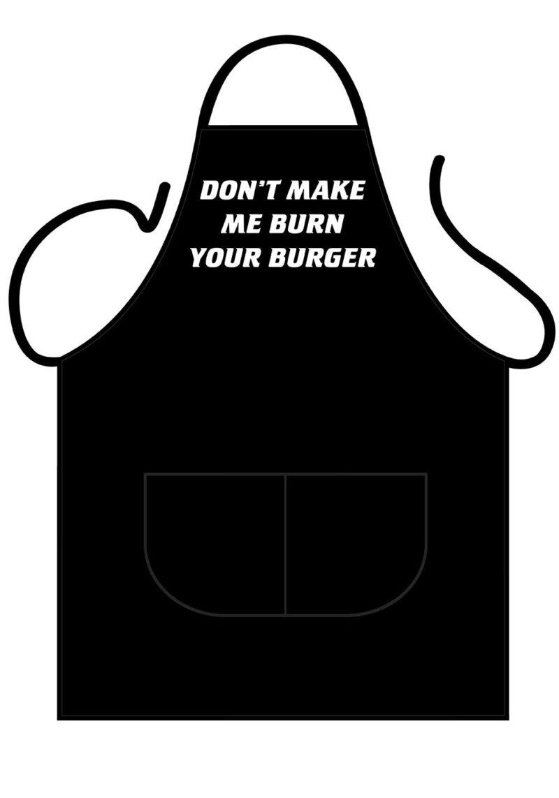Don't make me burn your burger Apron